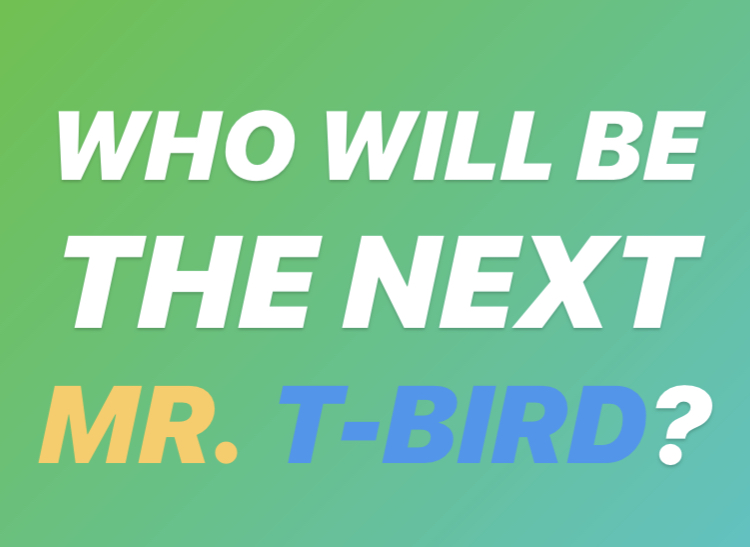 The+next+Mr.+T-Bird+will+be+determined+on+March+12.+Junior+and+senior+boys%3A+don%27t+forget+to+sign+up%21